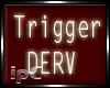 ipC* Trigger Derv