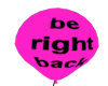 be right back pink ballo