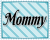 M/F Mommy Headsign