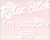 王女. Relax Btch Sign