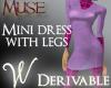 *W* Mini Dress with Legs