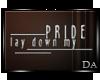 {D} Lay down my Pride