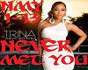 Never Met You by Trina