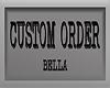 CUSTOM ORDER-BELLA