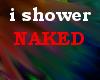 i showe.. naked