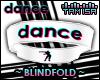 ! DANCE Blindfold