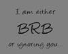BRB Sign BRB or ignoring