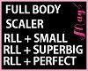 FULL BODY SCALER > RLL <