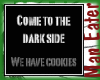 ! Come to the Dark side