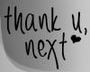 .THANK U, NEXT. sign I