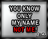 *M*U know my name not me