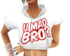 ~S~ U Mad Bro Hoodie