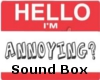 Annoying sound Box
