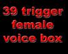 39 Trigger Voice Box