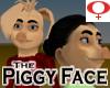 Piggy Face -Female