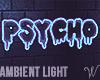 Psycho Neon Sign