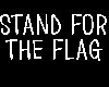 * stand for the flag