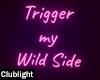 Trigger my wild Side
