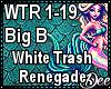 Big B:WhiteTrashRenegade