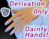 Dainty Hands Derivable