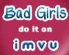 Bad Girls do it on IMVU
