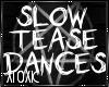 T: Slow Tease Dances