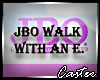 JBO Walk With An E