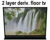 2 Layer Deriv Floor TV