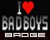 I Love badboys badge
