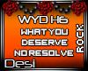 D| What You Deserve