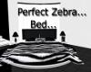 Perfect Zebra.. Bed