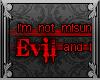 I'm Evil. It's a fact.