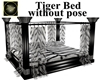 Tiger Bed without pose