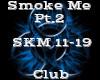 Smoke Me Pt.2
