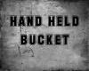 Hand held bucket