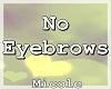 ✔ No Eyebrows
