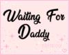 ! F. WaitingForDaddy M
