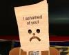 I ashamed of you!