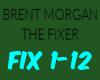 BRENT MORGAN-THE FIXER