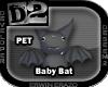 [D2] Baby Bat