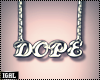 ► Dope ...