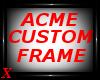 Acme Custom Frame
