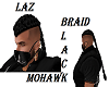 ~LAZ~BLACK/MOWHAWK/BRAID