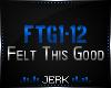 J| Felt This Good