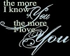 The More I Know You