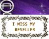 I miss my Reseller