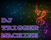 Trigger Machine