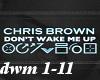 dont wake me up- chris b