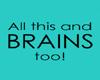 Brains Too