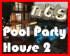 THGIS POOL PARTY HOUSE 2